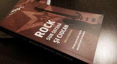 Cartea 'ROCK SUB SECERA SI CIOCAN' iti arata cum se luptau rockerii pentru libertate in comunism