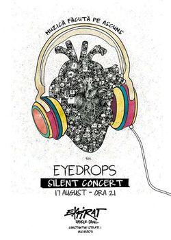 Eyedrops - Silent Concert pe 17 august la Expirat Halele Carol