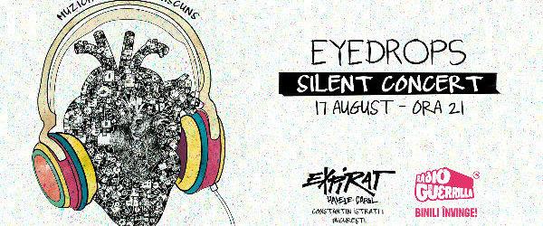 EYEDROPS vor sustine primul SILENT CONCERT din Romania in gradina Expirat