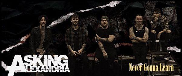 Asking Alexandria au lansat un videoclip pentru 'Never Gonna Learn'